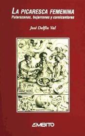 Delfín Val, José. La picaresca femenina : putarazanas, bujarrones y cornicantores /José Delfín Val. Valladolid : Ambito, 2008. http://absysnetweb.bbtk.ull.es/cgi-bin/abnetopac?TITN=409655