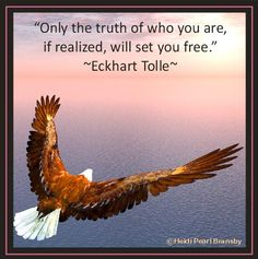 """Only the truth of who you are, if realized, will set you free."" ~Eckhart Tolle Quote by Heidi Pearl Bransby"