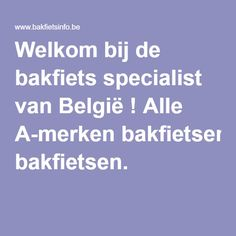 Welkom bij de bakfiets specialist van België ! Alle A-merken bakfietsen.