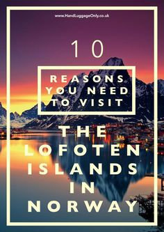 10 Reasons Why You Need To Visit The Lofoten Islands In Norway -Hand Luggage Only