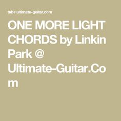 ONE MORE LIGHT CHORDS by Linkin Park @ Ultimate-Guitar.Com
