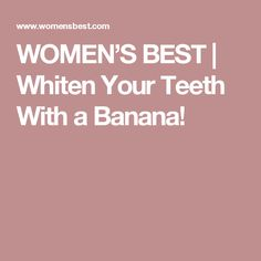 WOMEN'S BEST | Whiten Your Teeth With a Banana!