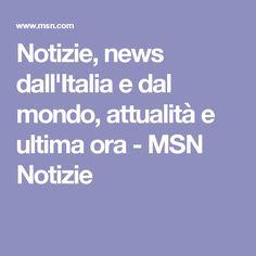 Notizie, news dall'Italia e dal mondo, attualità e ultima ora - MSN Notizie