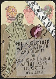 "ATC by Keri Burrows. Click for more variations on this quote. ""She is clothed with strength and dignity. She can laugh at the days to come.""  Proverbs 31"