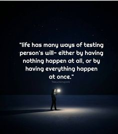 """""""life has many ways of testing person's will- either by having nothing happen at all or by having everything happen at once."""" #thelatestquote"""