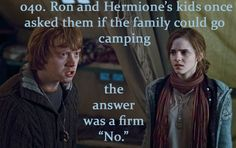 "Ron and Hermione's kids once asked them if the family could go camping. The answer was a firm ""No."""
