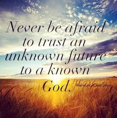 God knows everything! He knows your future. :)