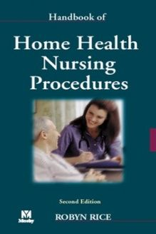 Handbook of Home Health Nursing Procedures, 2e , 978-0323009119, Robyn Rice PhD RN, Mosby; 2 edition