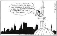 Der Herrgott is groß! Der Herrgott is groß! 'S gibt koa Gottheit ausser'm Herrgot! Auf geht's zum Beten!  (In der Türkei gab es das schon einmal. Man sollte manche Dinge dann doch besser einfach beim Original belassen...)  #karikatur #cool #witzig #humor #fun #lachen #spaß #lustig #spruch #sprüche #lustigesprüche #islam #deutschland #deutsch