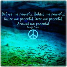 Before me Peaceful. Behind me Peaceful. Under me Peaceful. Over me Peaceful. Around me Peaceful. Peace On Earth, World Peace, The Power Of Love, Peace And Love, Native American Wisdom, American Indians, Hippie Peace, Hippie Art, Hippie Gypsy