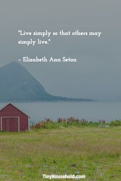 "35 Tiny House Quotes that will give you Goosebumps! - Tiny House Quote: ""Live simply so that others may simply live. Elizabeth Ann Seton, Life Quotes Wallpaper, Best Tiny House, Joy Of Living, Saint Quotes, House Quotes, Tiny House Movement, Life Quotes To Live By, Moving House"