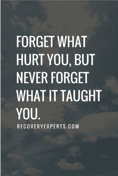 Motivational Quotes: Forget what hurt you, but never forget what it taught you. https://recoveryexperts.com/