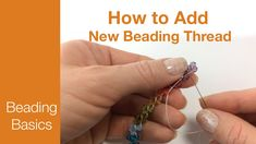 How to end the old thread, and how to add new beading thread