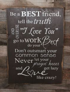 Large Wood Sign - Be a Best Friend Tell the Truth Overuse I love You - Subway Sign by dustinshelves on Etsy https://www.etsy.com/listing/183392766/large-wood-sign-be-a-best-friend-tell