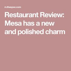Restaurant Review: Mesa has a new and polished charm