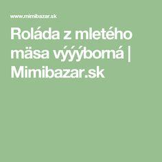 Roláda z mletého mäsa výýýborná | Mimibazar.sk