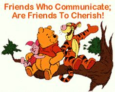 Friends Who Communicate; Are Friends To Cherish!