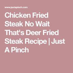 Chicken Fried Steak No Wait That's Deer Fried Steak Recipe | Just A Pinch