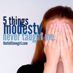 "5 Things Modesty Never Taught Me....so WELL said! ""This is how I choose to live not because I have to, not because I'm forced to, but because I want to and because this is where I find freedom to be the beautiful person God has created me to be."""