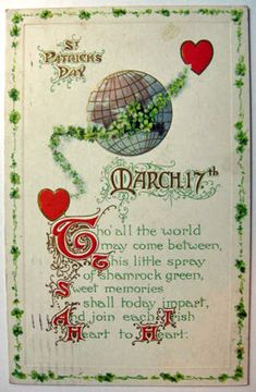 Patrick's Day March Tho' all the world may come between This little spray of shamrock green, Sweet memories shall today impart, And join each Irish Heart to Heart.