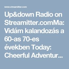 Up&down Radio on Streamitter.comMa:Vidám kalandozás a 60-as 70-es években Today: Cheerful Adventures in the '60s and' 70s