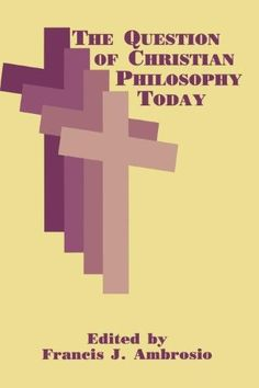 The Question of Christian Philosophy Today (Perspectives in Continental Philosophy)