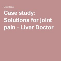 Case study: Solutions for joint pain - Liver Doctor