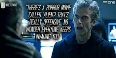 The 12th Doctor - ''There's a horror movie called 'Alien'? That's really offensive. No wonder everyone keeps invading you!'' -- Doctor Who.S08E13 - ''Last Christmas'' (Doctor Who - BBC Series) source: http://larkable.com/sounds-obvious-doctor-says/