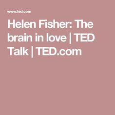 Helen Fisher: The brain in love | TED Talk | TED.com