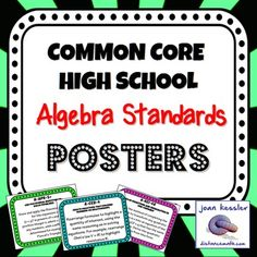 Algebra: High School Common Core Standard PostersIntroducing the Common Core State Standards to your students is no easy task. These posters provide a simple and effective way to illustrate to your students what standards are being taught with each day, week, lesson or unit.