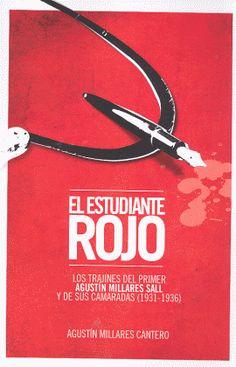 El estudiante rojo: los trajines del primer Agustín Millares Sall y de sus camaradas (1931-1936) / Agustín Millares Cantero. http://absysnetweb.bbtk.ull.es/cgi-bin/abnetopac01?TITN=516611