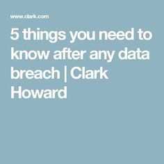 5 things you need to know after any data breach | Clark Howard