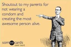 Funny ecard - Shoutout to my parents - http://jokideo.com/funny-ecard-shoutout-parents/
