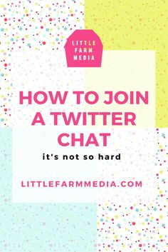 How To Join A Twitter Chat. Twitter Chats are great ways to network and even get new clients. — Little Farm Media