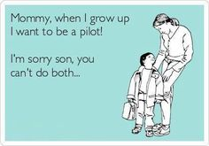 When I grow up I want to be a pilot...