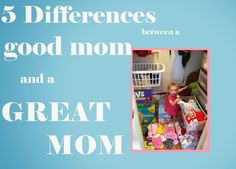 My American Confessions: 5 Differences between a Good Mom and a Great Mom