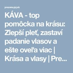 KÁVA - top pomôcka na krásu: Zlepší pleť, zastaví padanie vlasov a ešte oveľa viac | Krása a vlasy | Preženu.sk Nordic Interior, Beauty Hacks, Beauty Tips, Lose Weight, Hair Beauty, Pharmacy, Face Masks, Facial Masks, Beauty Tricks