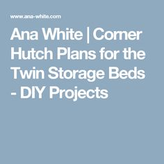 Ana White | Corner Hutch Plans for the Twin Storage Beds - DIY Projects