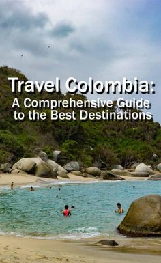 Travel Colombia: A Comprehensive Guide to the Best Destinations- 3 Detailed Itineraries of where to go, what to eat, where to stay and how to get there.