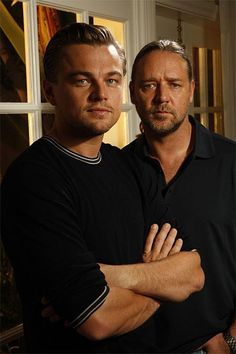 Leonardo DiCaprio & Russell Crowe ~ Russell Crowe & my brother Jeff could be twins!!!