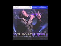 William Mcdowell - Send The Rain @WilliamMcDowell #SendTheRain - YouTube