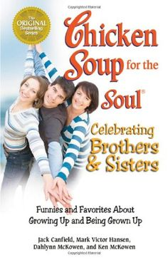 Chicken Soup for the Soul Celebrating Brothers and Sister...