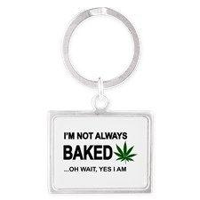I'm Not Always Baked ...oh Wait Yes I Am Keych