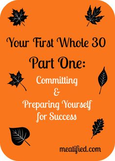 Your First Whole 30, Part 1! Here I cover the things that are so often overlooked: how to prepare YOURSELF (and not just your kitchen!) for Whole 30 success :)