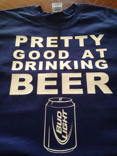 Hey, I found this really awesome Etsy listing at https://www.etsy.com/listing/161723262/pretty-good-at-drinking-beer-t-shirt