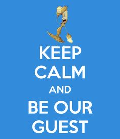 Keep Calm and Be Our Guest
