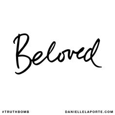 Beloved. Subscribe: DanielleLaPorte.com #Truthbomb #Words #Quotes