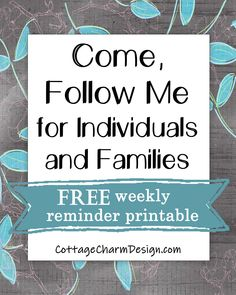 Come Follow Me for Individuals and Families. Love these new FREE printable weekly reminders!