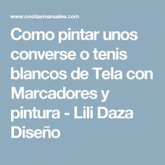 Como pintar unos converse o tenis blancos de Tela con Marcadores y pintura  - Lili Daza Diseño