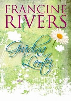 Grădina Leotei, Francine Rivers Francine Rivers, Audio, Books, Reading, Libros, Book, Book Illustrations, Libri